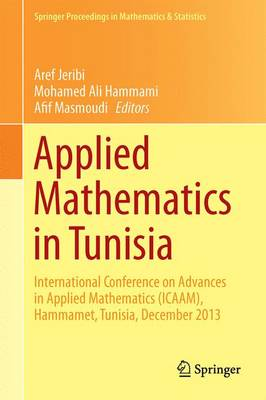 Applied Mathematics in Tunisia: International Conference on Advances in Applied Mathematics (Icaam), Hammamet, Tunisia, December 2013 - Jeribi, Aref (Editor), and Hammami, Mohamed Ali (Editor), and Masmoudi, Afif (Editor)