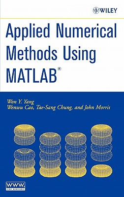 Applied Numerical Methods Using MATLAB - Yang, Won Y, and Cao, Wenwu, and Chung, Tae-Sang