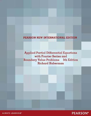 Applied Partial Differential Equations with Fourier Series and Boundary Value Problems: Pearson New International Edition - Haberman, Richard