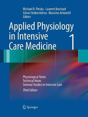 Applied Physiology in Intensive Care Medicine 1: Physiological Notes - Technical Notes - Seminal Studies in Intensive Care - Pinsky, Michael R (Editor)
