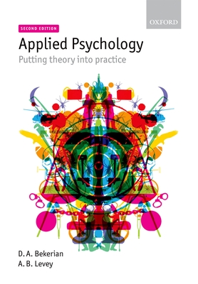 Applied Psychology: Putting theory into practice - Bekerian, Debra, and Levey, Archie