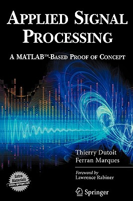 Applied Signal Processing: A MATLAB-Based Proof of Concept - Dutoit, Thierry