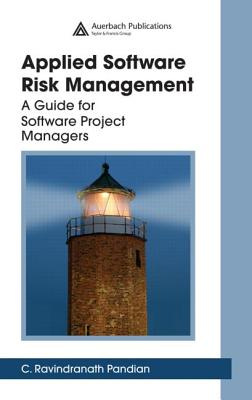 Applied Software Risk Management: A Guide for Software Project Managers - Pandian, C Ravindranath