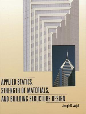 Applied Statics, Strength of Materials, and Building Structure Design - Wujek, Joseph B