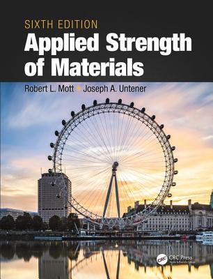 Applied Strength of Materials - Mott, Robert L., and Untener, Joseph A.