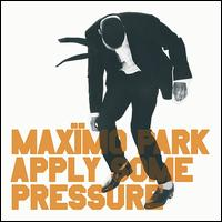 Apply Some Pressure - Maximo Park