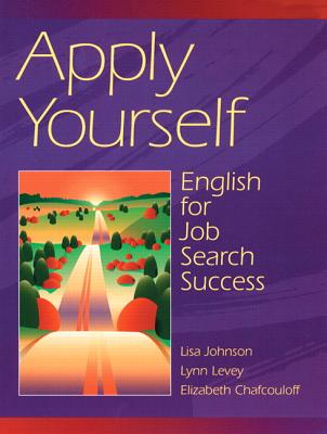 Apply Yourself: English for Job Search Success - Ka, Lisa Johnson, and Johnson, Lisa, and Lisa, Johnson