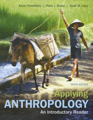 Applying Anthropology: An Introductory Reader - Podolefsky, Aaron, and Brown, Peter, Dr., and Lacy, Scott