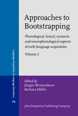 Approaches to Bootstrapping: Phonological, Lexical, Syntactic and Neurophysiological Aspects of Early Language Acquisition. Volume 2 - Weissenborn, Jurgen, Professor (Editor)