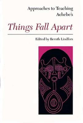 Approaches to Teaching Achebe's Things Fall Apart - Lindfors, Bernth (Editor)