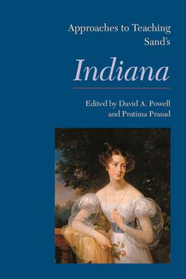 Approaches to Teaching Sand's Indiana - Powell, David A (Editor), and Prasad, Pratima (Editor)
