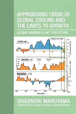 Approaching Crisis of Global Cooling and the Limits to Growth: Global Warming Is Not Our Future - Maruyama, Shigenori