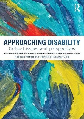 Approaching Disability: Critical Issues and Perspectives - Mallett, Rebecca, and Runswick-Cole, Katherine