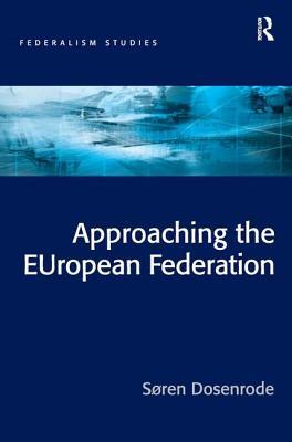 Approaching the European Federation? - Dosenrode, Soren (Editor)