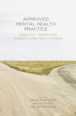 Approved Mental Health Practice: Essential Themes for Students and Practitioners - Matthews, Sarah, and O'Hare, Philip, and Hemmington, Jill