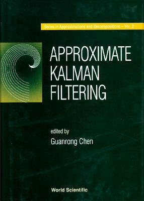 Approximate Kalman Filtering - Chen, Guan Rong (Editor)