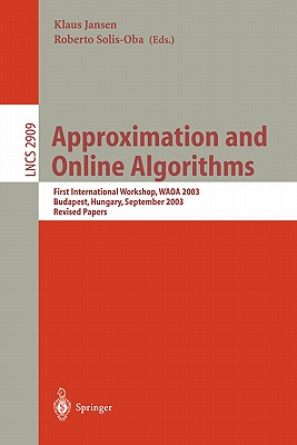 Approximation and Online Algorithms: First International Workshop, Waoa 2003, Budapest, Hungary, September 16-18, 2003, Revised Papers - Jansen, Klaus (Editor)