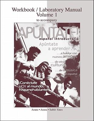 Apuntate! Espanol Introductorio, Volume 1 - Arana, Alice A, and Dorwick, Thalia, and Sablo-Yates, Maria