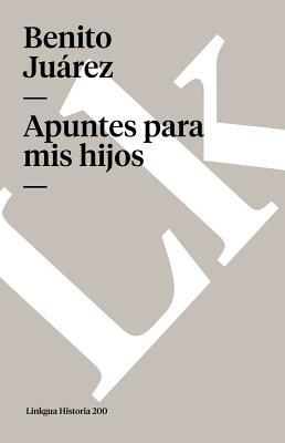 Apuntes Para MIS Hijos - Juarez, Benito