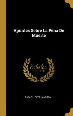 Apuntes Sobre La Pena de Muerte - Landron, Rafael Lopez