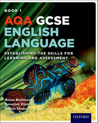 AQA GCSE English Language: Student Book 1: Establishing the Skills for Learning and Assessment - Backhouse, Helen, and Emm, Beverley, and Menon, Esther