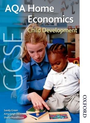 AQA GCSE Home Economics Child Development - Green, Sandy, and Dickinson, Amy-Leigh, and Monkhouse, Sheila