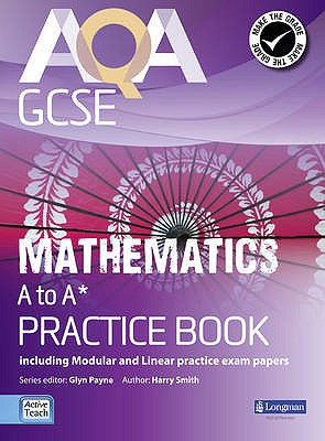 AQA GCSE Mathematics A-A* Practice Book: including Modular and Linear Practice Exam Papers - Payne, Glyn, and Burns, Gwenllian, and Byrd, Greg