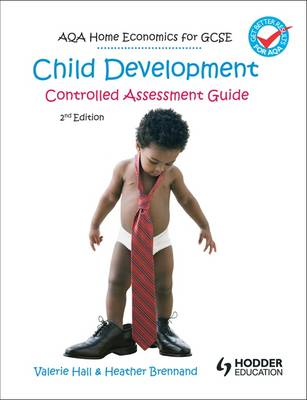 AQA Home Economics for GCSE: Child Development - Controlled Assessment - Hall, Valerie, and Brennard, Heather