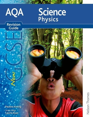 AQA Science GCSE Physics Revision Guide (2011 specification) - Anning, Pauline C., and Ryan, Lawrie (Editor)