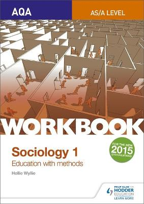 AQA Sociology for A Level Workbook 1: Education with Methods - Wyllie, Hollie