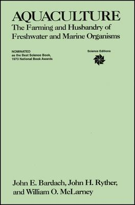 Aquaculture: The Farming and Husbandry of Freshwater and Marine Organisms - Bardach, John E, and Ryther, John H, and McLarney, William O