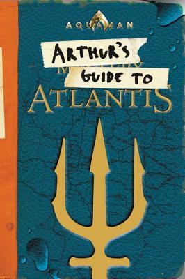 Aquaman: Arthur's Guide to Atlantis - West, Alexandra