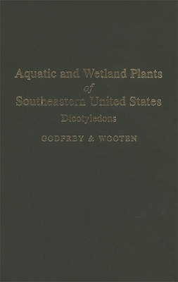 Aquatic and Wetland Plants of the Southeastern United States - Wooten, Jean, and Godfrey, Robert