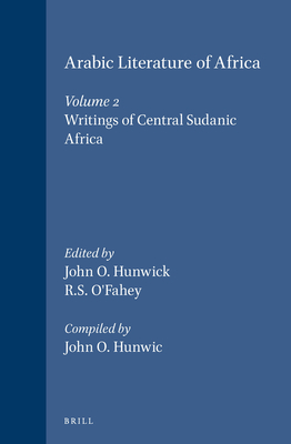 Arabic Literature of Africa, Volume 2 the Writings of Central Sudanic Africa - Hunwick, John (Editor), and O'Fahey, R S, Prof. (Editor), and Reichmuth, Stefan (Contributions by)