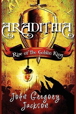 Aradithia: Rise of the Goblin King - Jackson, John Gregory