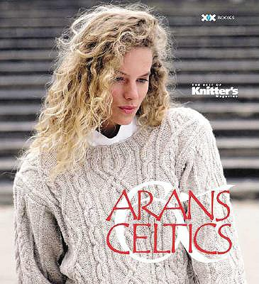 "Arans and Celtics: The Best of ""Knitter's Magazine"" - Mondragon, Rick, and Rowley, Elaine"