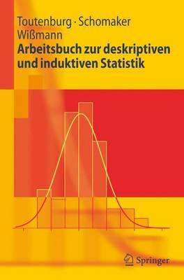 Arbeitsbuch Zur Deskriptiven Und Induktiven Statistik - Toutenburg, Helge, and Schomaker, Michael, and Wi?mann, Malte