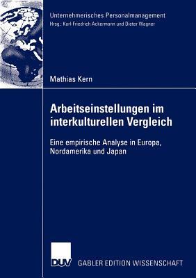Arbeitseinstellungen Im Interkulturellen Vergleich: Eine Empirische Analyse in Europa, Nordamerika Und Japan - Kern, Mathias