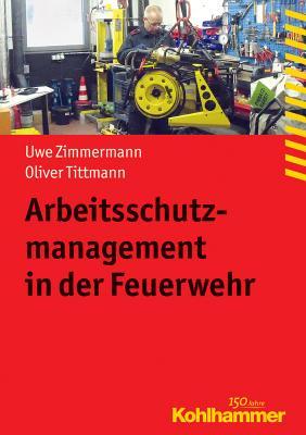 Arbeitsschutzmanagement in Der Feuerwehr - Tittmann, Oliver, and Zimmermann, Uwe