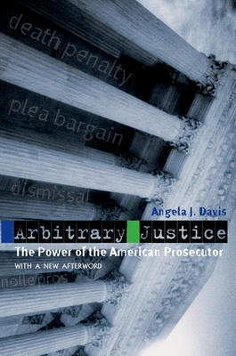 Arbitrary Justice: The Power of the American Prosecutor - Davis, Angela J