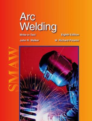 Arc Welding - Walker, John R, and Polanin, W Richard