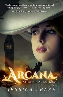 Arcana: A Historical Fantasy - Leake, Jessica