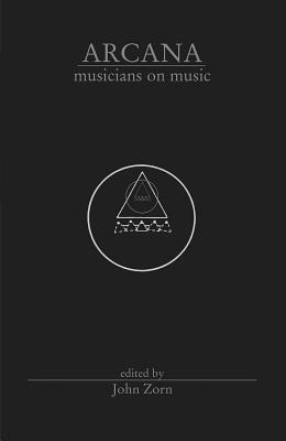Arcana Musicians on Music - Zorn, John (Editor)
