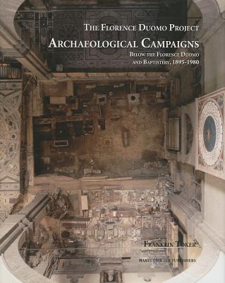 Archaeological Campaigns Below the Florence Duomo and Baptistery 1895-1980 - Toker, Franklin