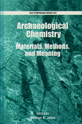 Archaeological Chemistry: Materials, Methods, and Meaning - Jakes, Kathryn A (Editor)