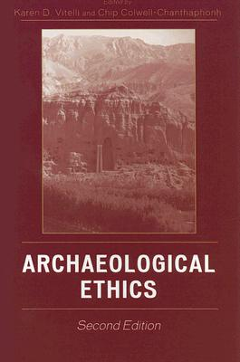 Archaeological Ethics - Vitelli, Karen D (Editor), and Colwell-Chanthaphonh, Chip, PH.D. (Editor), and Atwood, Roger (Contributions by)