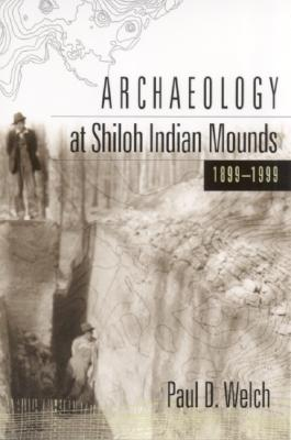 Archaeology at Shiloh Indian Mounds, 1899-1999 - Welch, Paul D