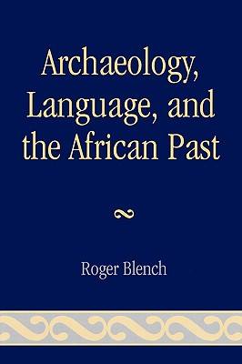 Archaeology, Language, and the African Past - Blench, Roger
