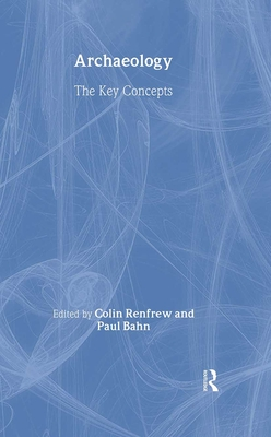 Archaeology: The Key Concepts - Renfrew, Colin (Editor)