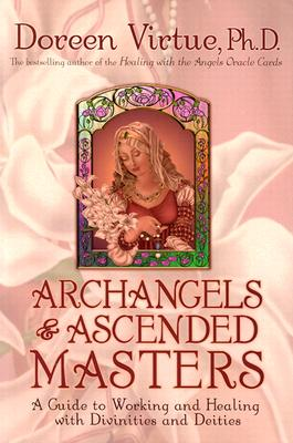 Archangels and Ascended Masters: A Guide to Working and Healing with Divinities and Deities - Virtue, Doreen, Ph.D., M.A., B.A.